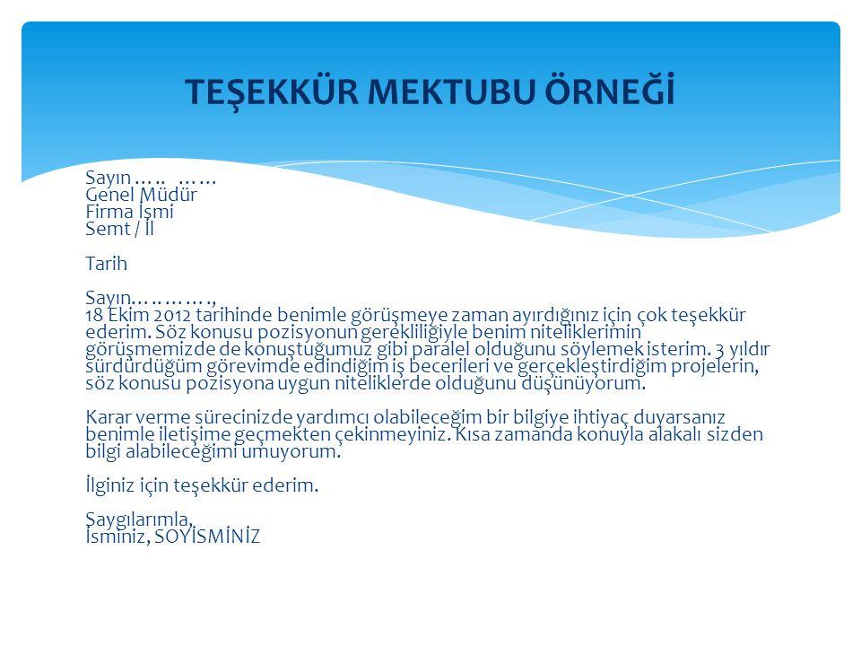 Sayın ….. …… Genel Müdür Firma İsmi Semt / İl Tarih Sayın….. ……., 18 Ekim 2012 tarihinde benimle görüşmeye zaman ayırdığınız için çok teşekkür ederim.