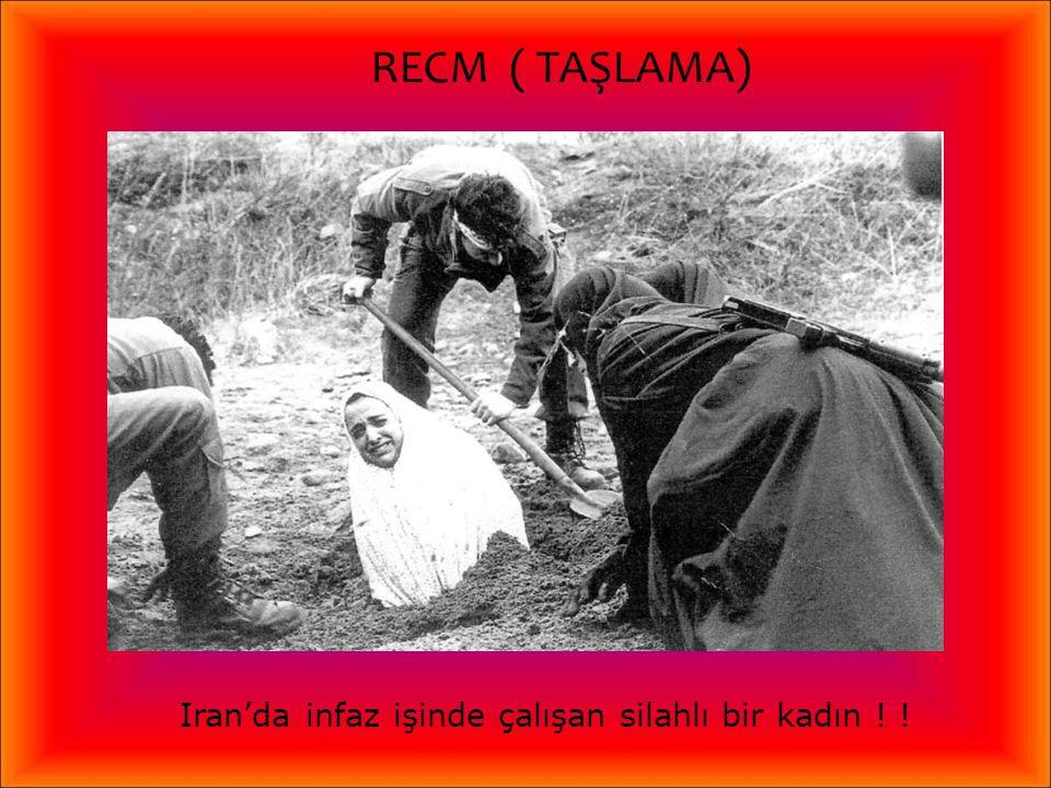 Zina suçu taşlama ( recm) ile cezalandırılır.. Kadın beline kadar toprağa gömülür; sonra ölene kadar erkekler tarafından taşlanır.. Erken bir ölüme ne