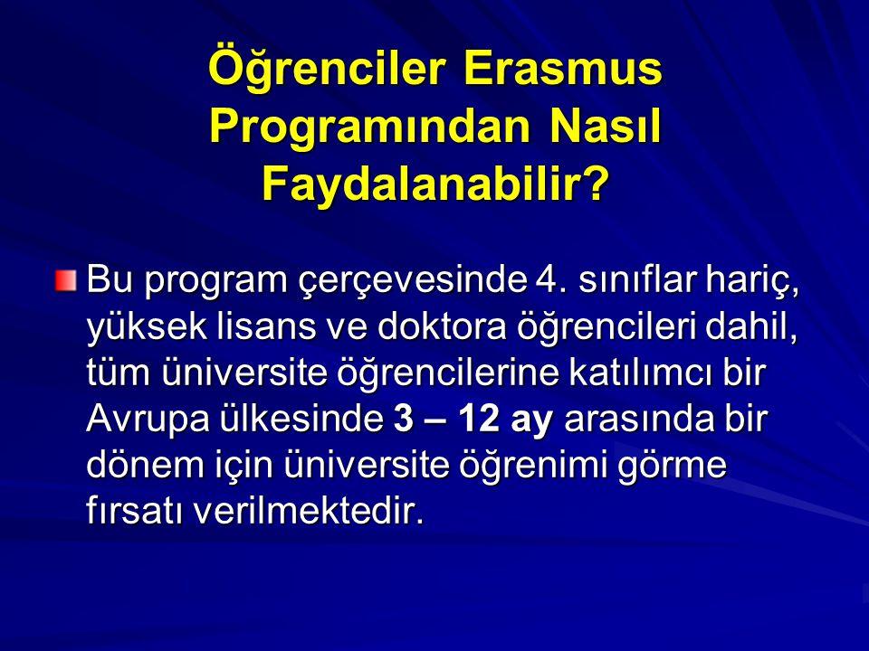 Öğrenciler Erasmus Programından Nasıl Faydalanabilir? Bu program çerçevesinde 4. sınıflar hariç, yüksek lisans ve doktora öğrencileri dahil, tüm ünive
