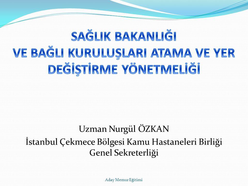 Uzman Nurgül ÖZKAN İstanbul Çekmece Bölgesi Kamu Hastaneleri Birliği Genel Sekreterliği Aday Memur Eğitimi