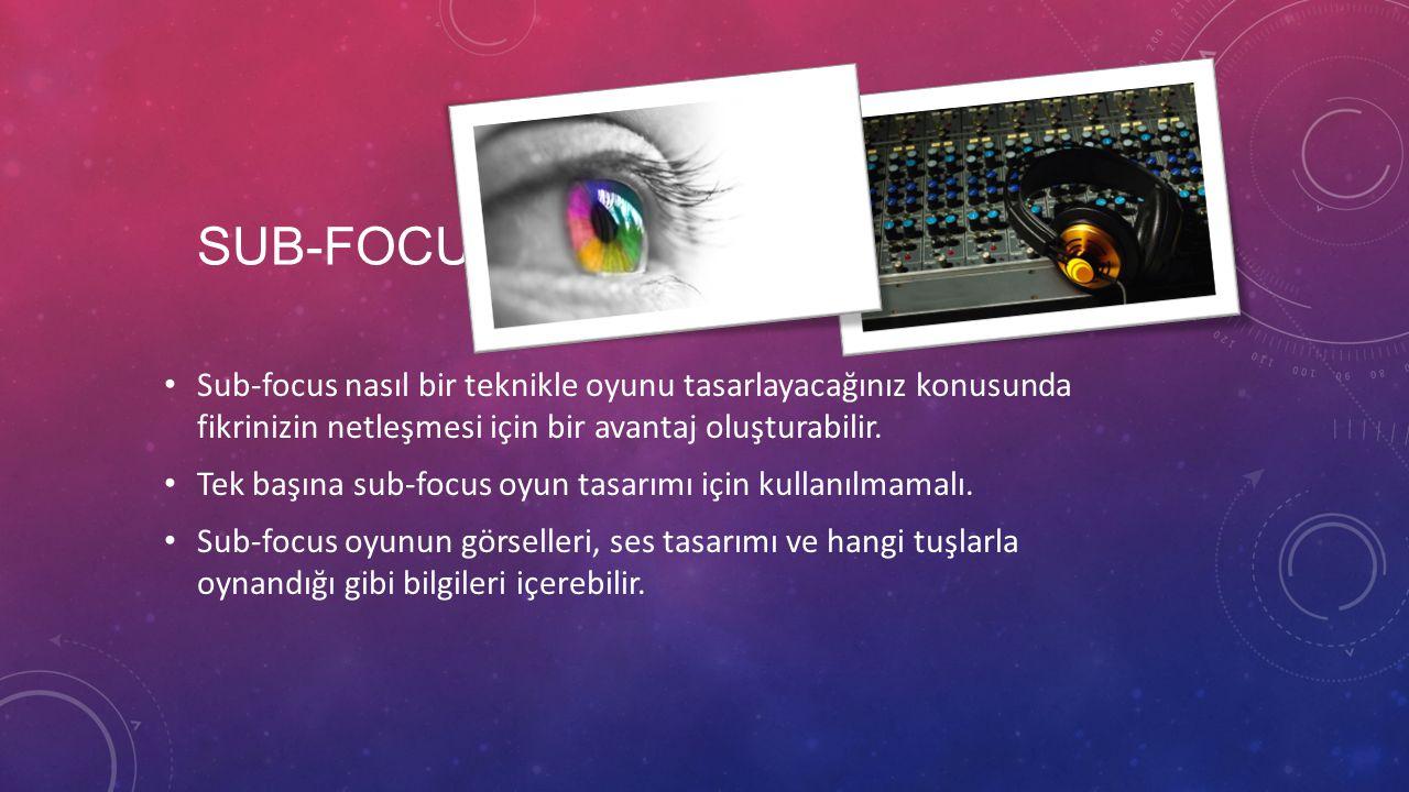 SUB-FOCUS Sub-focus nasıl bir teknikle oyunu tasarlayacağınız konusunda fikrinizin netleşmesi için bir avantaj oluşturabilir. Tek başına sub-focus oyu