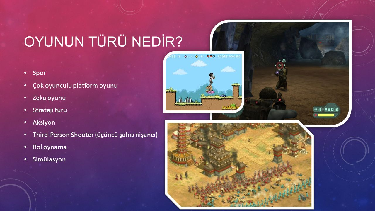 OYUNUN TÜRÜ NEDİR? Spor Çok oyunculu platform oyunu Zeka oyunu Strateji türü Aksiyon Third-Person Shooter (üçüncü şahıs nişancı) Rol oynama Simülasyon