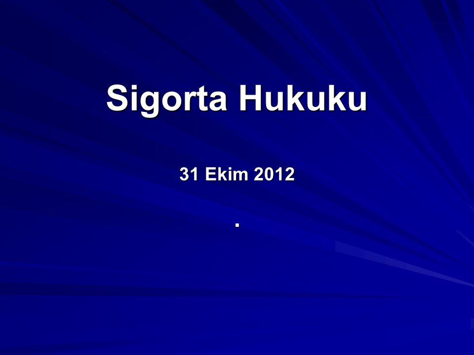 Sigorta Hukuku 31 Ekim 2012.