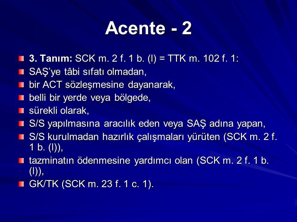 Acente - 2 3.Tanım: SCK m. 2 f. 1 b. (l) = TTK m.