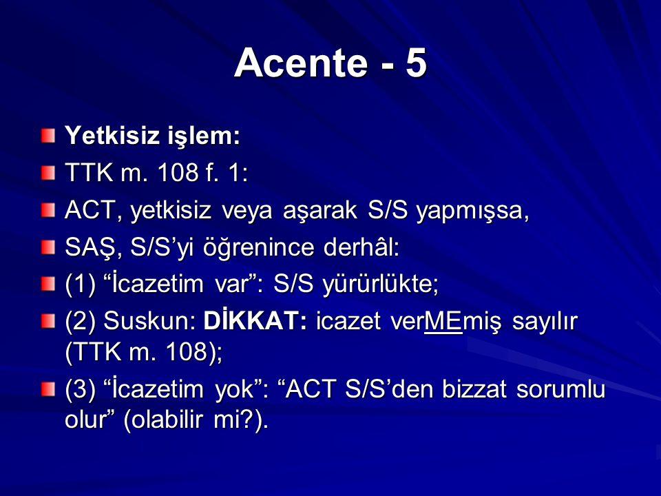 Acente - 5 Yetkisiz işlem: TTK m.108 f.