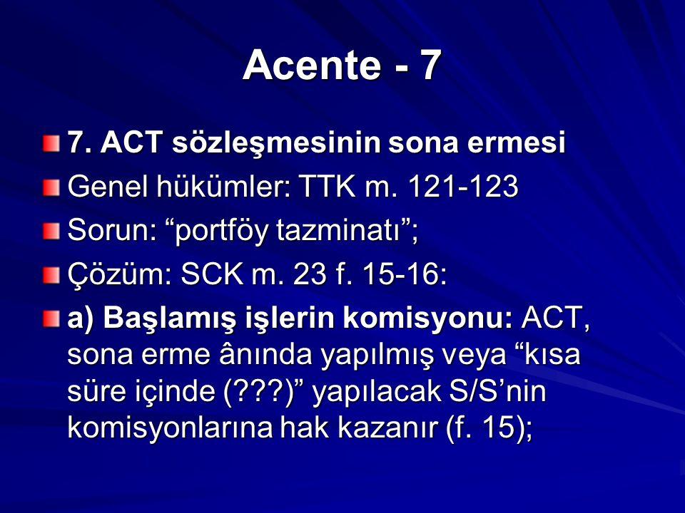 Acente - 7 7.ACT sözleşmesinin sona ermesi Genel hükümler: TTK m.