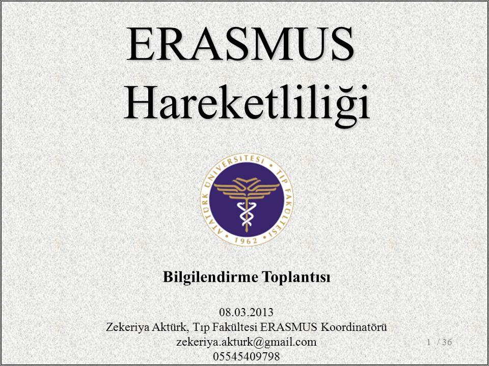 / 361 ERASMUSHareketliliği Bilgilendirme Toplantısı 08.03.2013 Zekeriya Aktürk, Tıp Fakültesi ERASMUS Koordinatörü zekeriya.akturk@gmail.com 05545409798