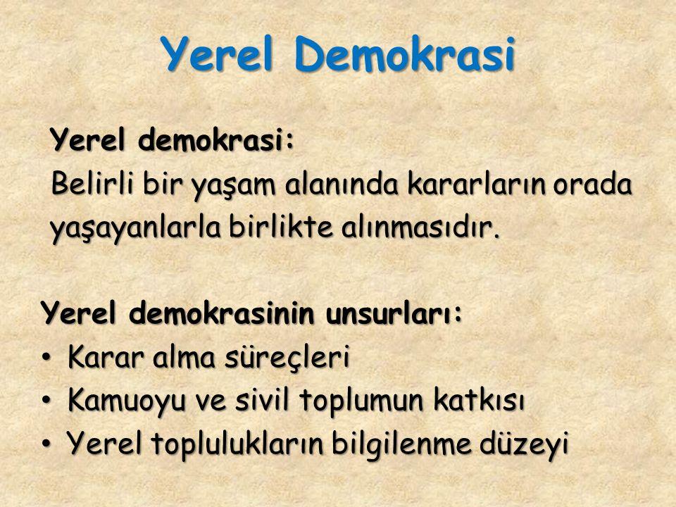 Yerel Demokrasi Yerel demokrasi: Yerel demokrasi: Belirli bir yaşam alanında kararların orada Belirli bir yaşam alanında kararların orada yaşayanlarla birlikte alınmasıdır.