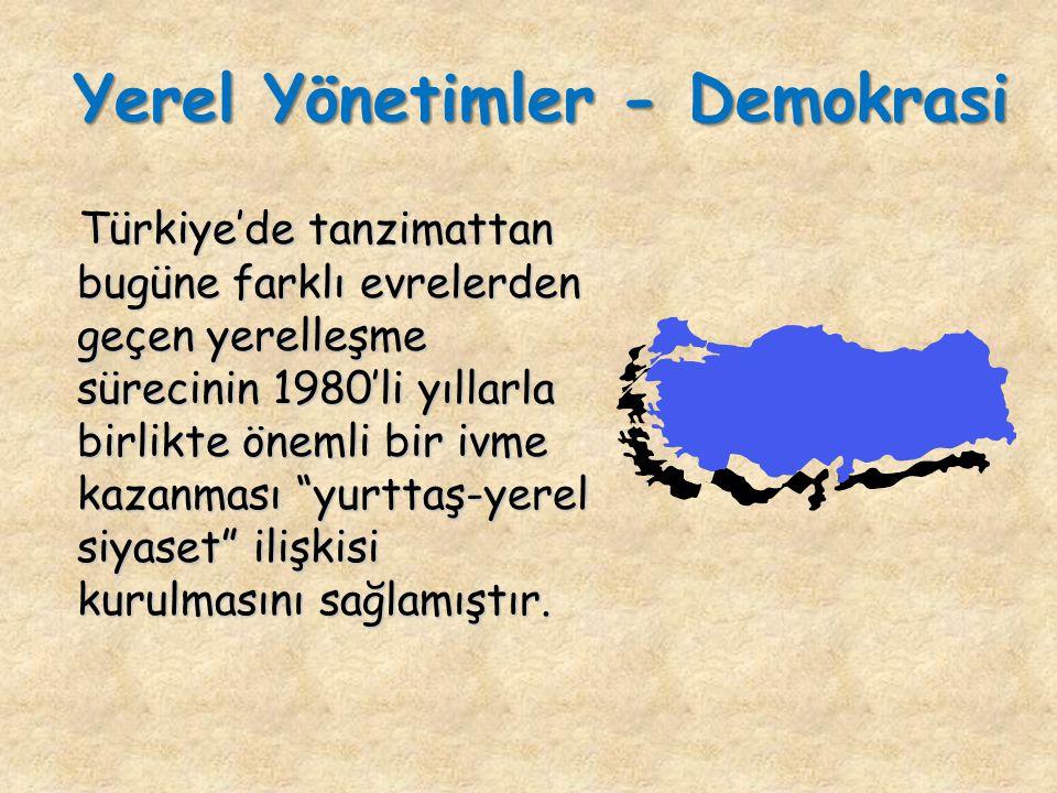 Türkiye'de tanzimattan bugüne farklı evrelerden geçen yerelleşme sürecinin 1980'li yıllarla birlikte önemli bir ivme kazanması yurttaş-yerel siyaset ilişkisi kurulmasını sağlamıştır.