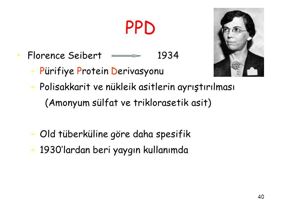 40 PPD Florence Seibert1934 –Pürifiye Protein Derivasyonu –Polisakkarit ve nükleik asitlerin ayrıştırılması (Amonyum sülfat ve triklorasetik asit) –Old tüberküline göre daha spesifik –1930'lardan beri yaygın kullanımda