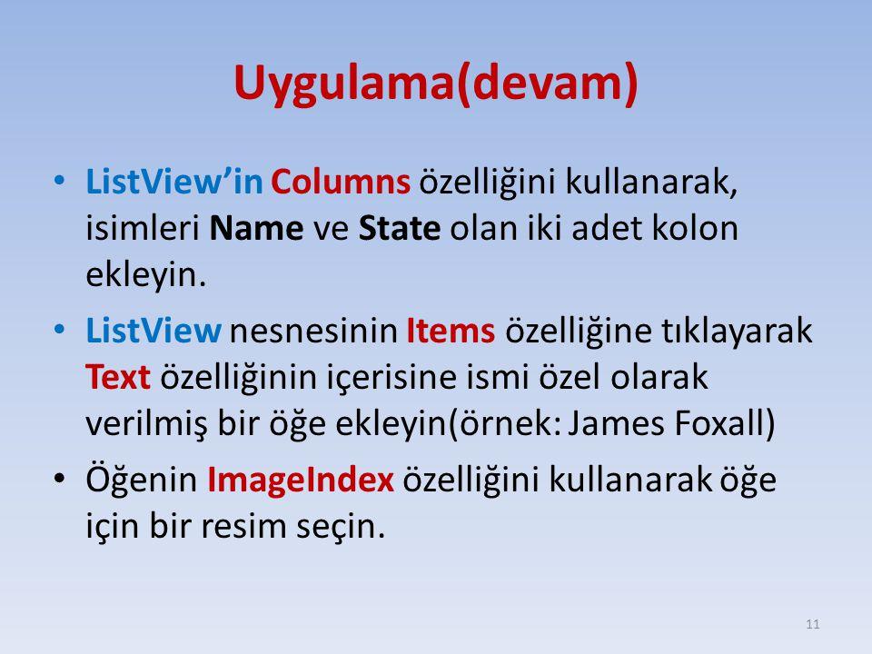 Uygulama(devam) ListView'in Columns özelliğini kullanarak, isimleri Name ve State olan iki adet kolon ekleyin. ListView nesnesinin Items özelliğine tı