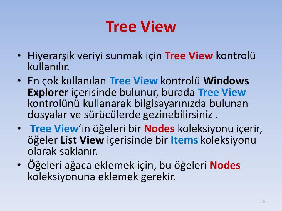 Tree View Hiyerarşik veriyi sunmak için Tree View kontrolü kullanılır. En çok kullanılan Tree View kontrolü Windows Explorer içerisinde bulunur, burad