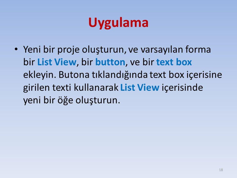 Uygulama Yeni bir proje oluşturun, ve varsayılan forma bir List View, bir button, ve bir text box ekleyin. Butona tıklandığında text box içerisine gir