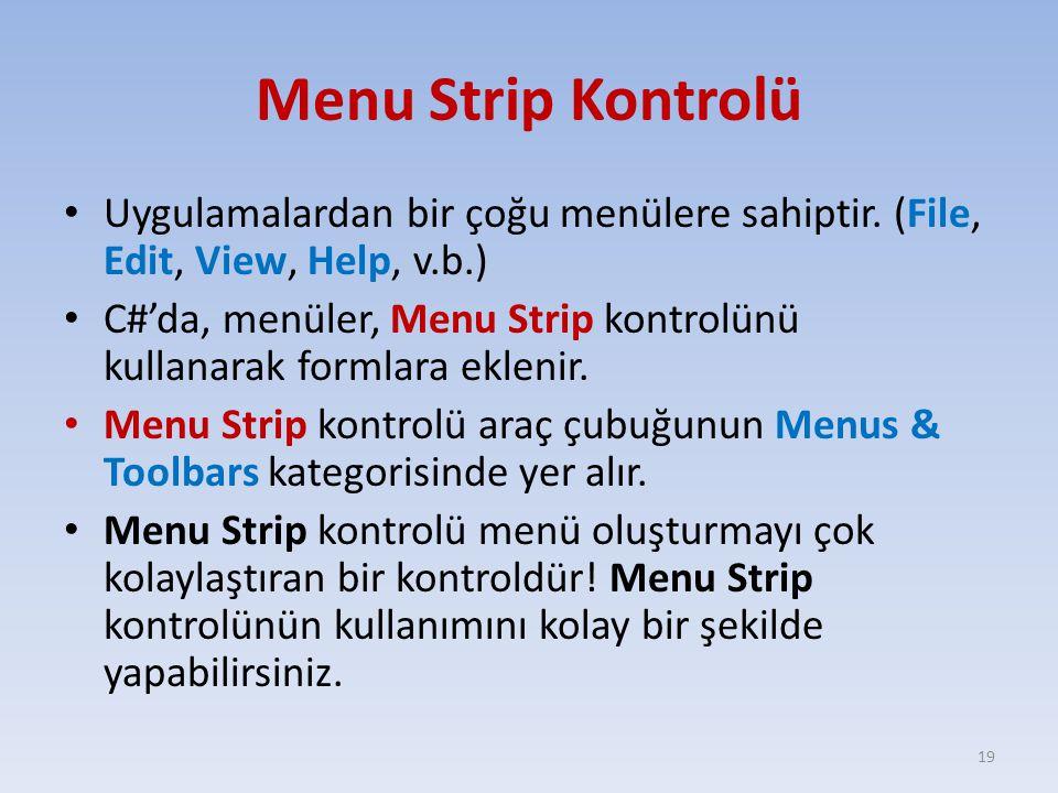 Menu Strip Kontrolü Uygulamalardan bir çoğu menülere sahiptir. (File, Edit, View, Help, v.b.) C#'da, menüler, Menu Strip kontrolünü kullanarak formlar