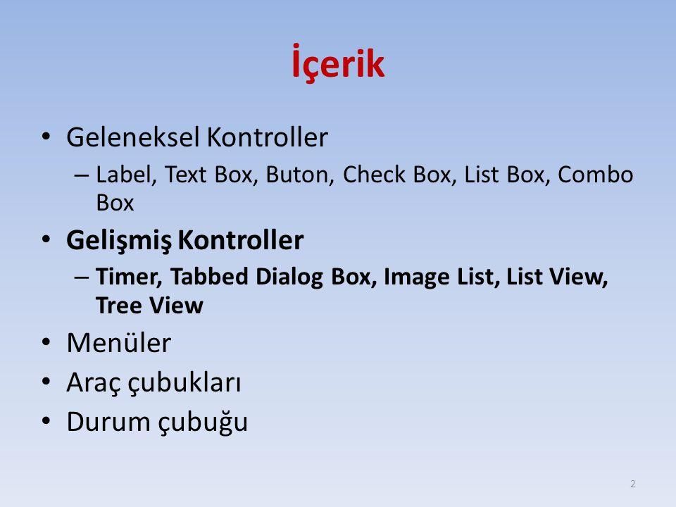 İçerik Geleneksel Kontroller – Label, Text Box, Buton, Check Box, List Box, Combo Box Gelişmiş Kontroller – Timer, Tabbed Dialog Box, Image List, List