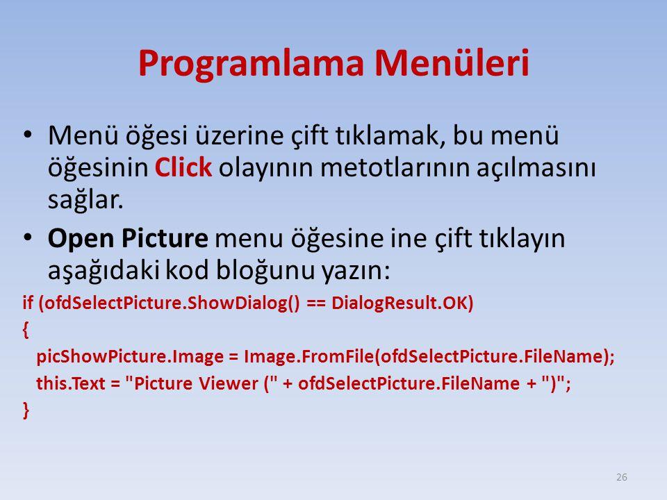 Programlama Menüleri Menü öğesi üzerine çift tıklamak, bu menü öğesinin Click olayının metotlarının açılmasını sağlar. Open Picture menu öğesine ine ç