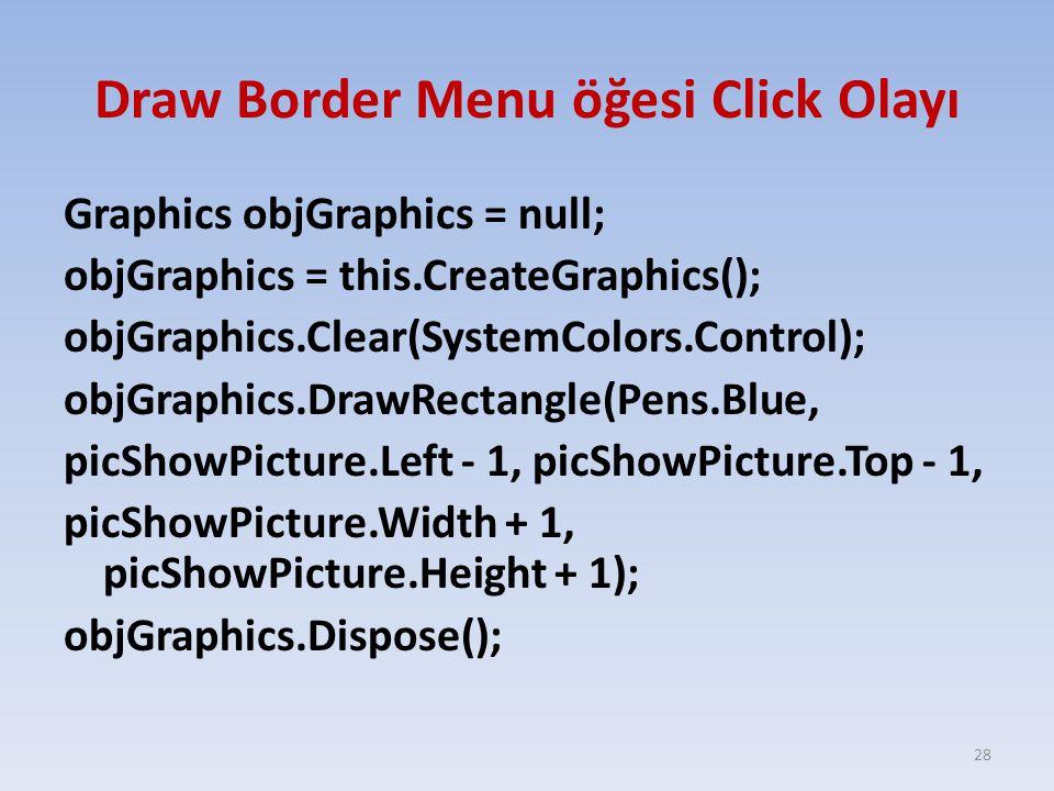 Draw Border Menu öğesi Click Olayı Graphics objGraphics = null; objGraphics = this.CreateGraphics(); objGraphics.Clear(SystemColors.Control); objGraph