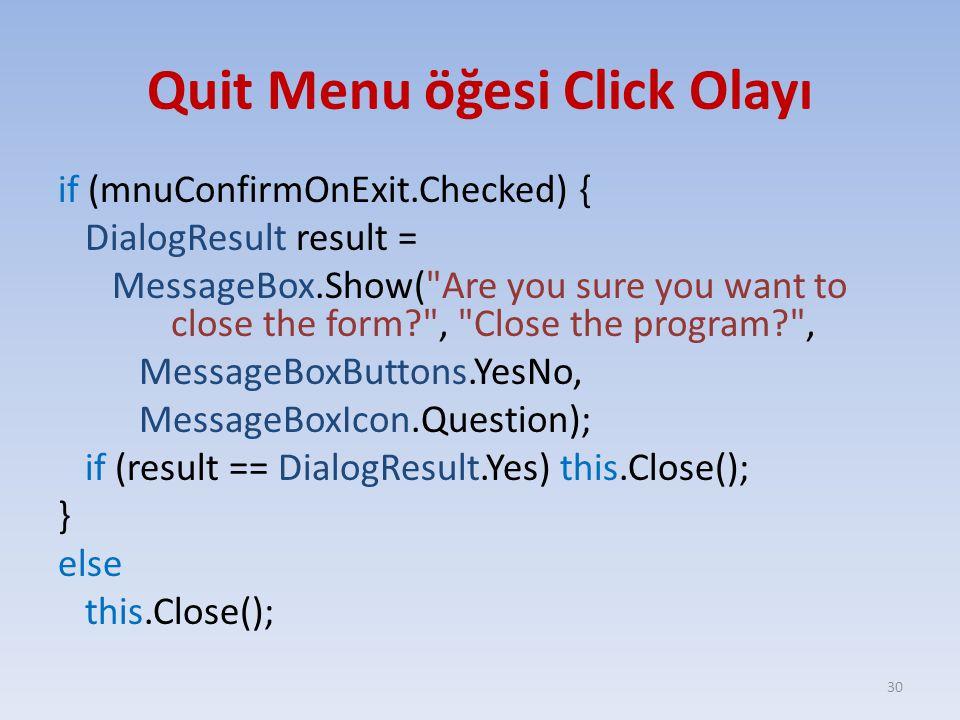 Quit Menu öğesi Click Olayı if (mnuConfirmOnExit.Checked) { DialogResult result = MessageBox.Show(