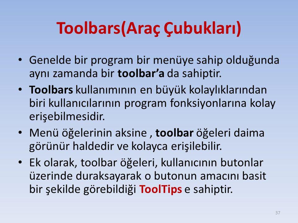 Toolbars(Araç Çubukları) Genelde bir program bir menüye sahip olduğunda aynı zamanda bir toolbar'a da sahiptir. Toolbars kullanımının en büyük kolaylı