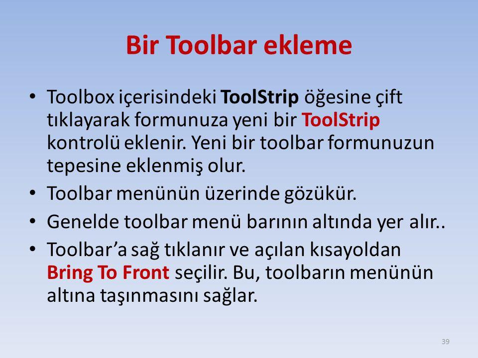 Bir Toolbar ekleme Toolbox içerisindeki ToolStrip öğesine çift tıklayarak formunuza yeni bir ToolStrip kontrolü eklenir. Yeni bir toolbar formunuzun t