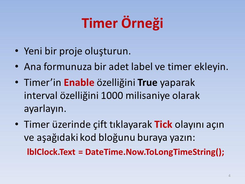 Timer Örneği Yeni bir proje oluşturun. Ana formunuza bir adet label ve timer ekleyin. Timer'in Enable özelliğini True yaparak interval özelliğini 1000