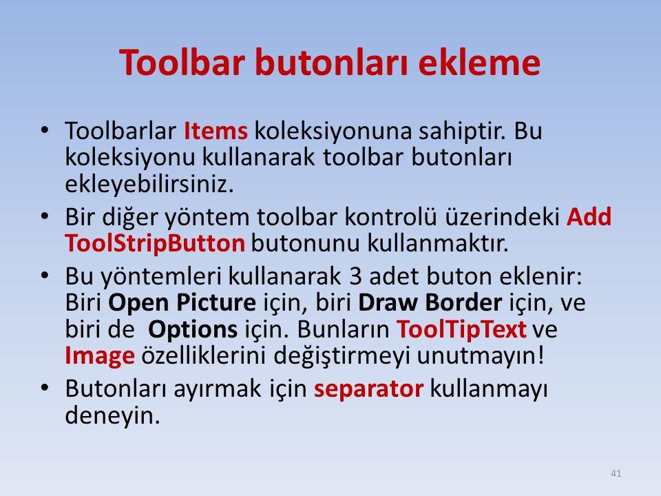 Toolbar butonları ekleme Toolbarlar Items koleksiyonuna sahiptir. Bu koleksiyonu kullanarak toolbar butonları ekleyebilirsiniz. Bir diğer yöntem toolb