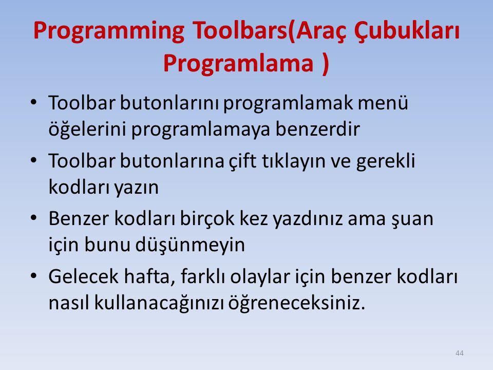 Programming Toolbars(Araç Çubukları Programlama ) Toolbar butonlarını programlamak menü öğelerini programlamaya benzerdir Toolbar butonlarına çift tık