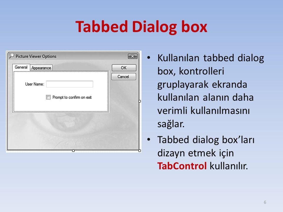 Tabbed Dialog box Kullanılan tabbed dialog box, kontrolleri gruplayarak ekranda kullanılan alanın daha verimli kullanılmasını sağlar. Tabbed dialog bo