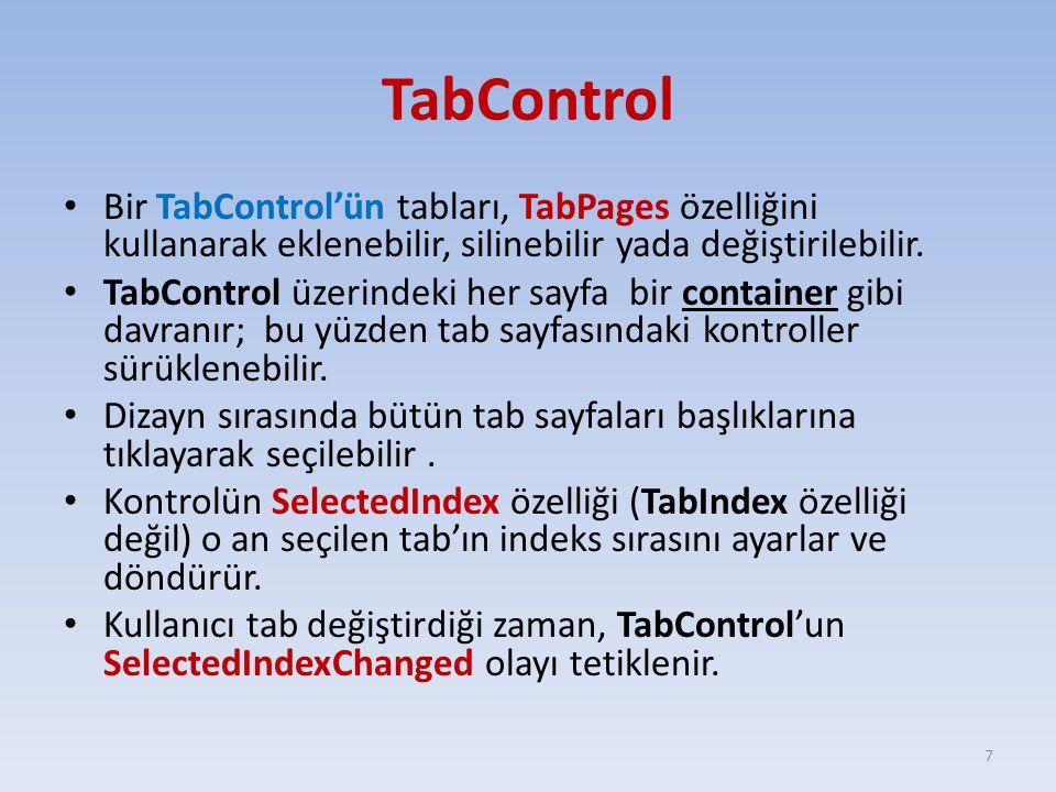 TabControl Bir TabControl'ün tabları, TabPages özelliğini kullanarak eklenebilir, silinebilir yada değiştirilebilir. TabControl üzerindeki her sayfa b