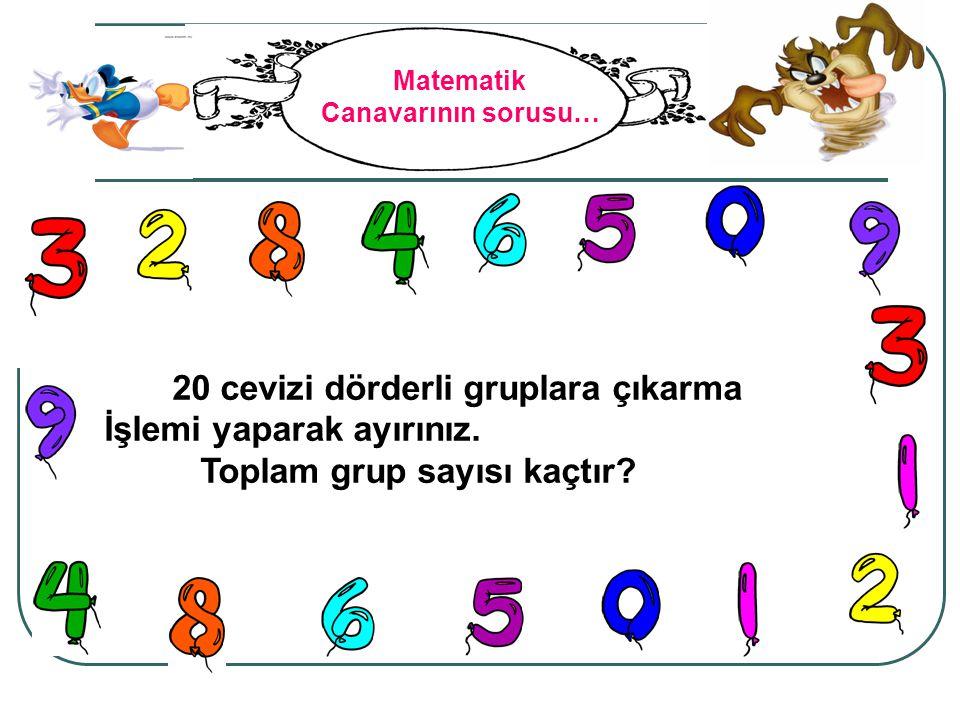 Matematik Canavarının sorusu… 20 cevizi dörderli gruplara çıkarma İşlemi yaparak ayırınız. Toplam grup sayısı kaçtır?