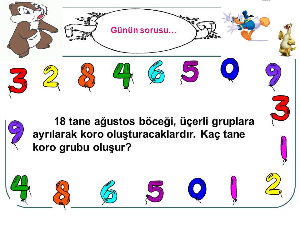 Günün sorusu… 18 tane ağustos böceği, üçerli gruplara ayrılarak koro oluşturacaklardır. Kaç tane koro grubu oluşur?
