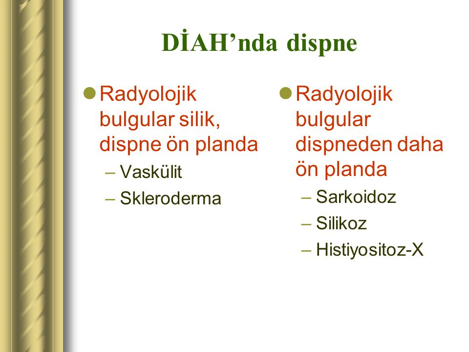 DİAH'nda dispne Radyolojik bulgular silik, dispne ön planda –Vaskülit –Skleroderma Radyolojik bulgular dispneden daha ön planda –Sarkoidoz –Silikoz –H