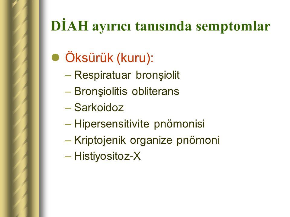 DİAH ayırıcı tanısında semptomlar Öksürük (kuru): –Respiratuar bronşiolit –Bronşiolitis obliterans –Sarkoidoz –Hipersensitivite pnömonisi –Kriptojenik