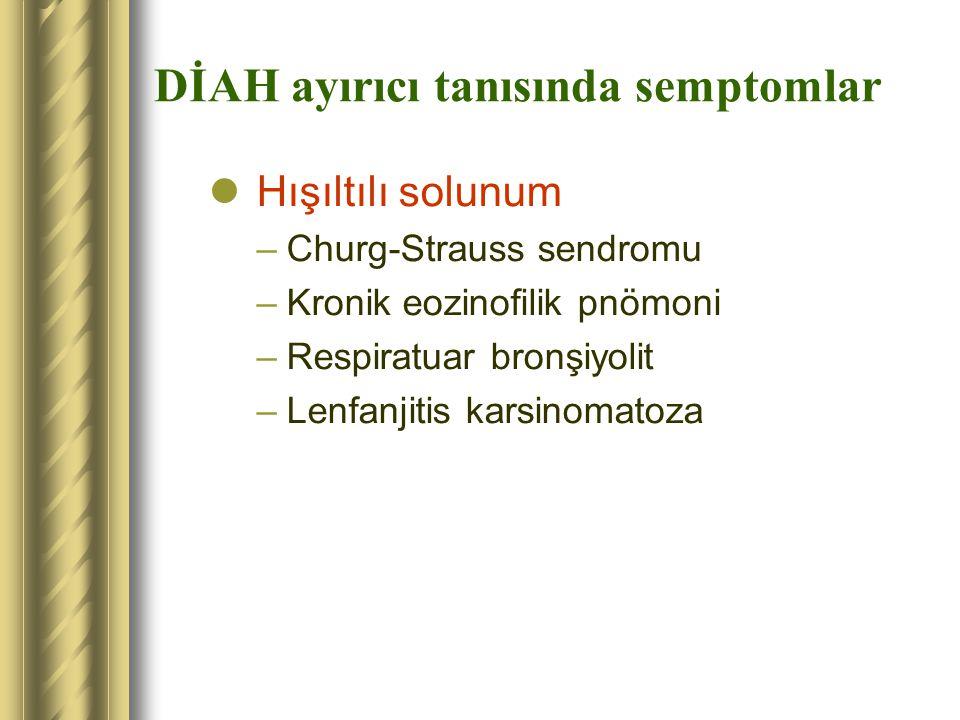 DİAH ayırıcı tanısında semptomlar Hışıltılı solunum –Churg-Strauss sendromu –Kronik eozinofilik pnömoni –Respiratuar bronşiyolit –Lenfanjitis karsinom