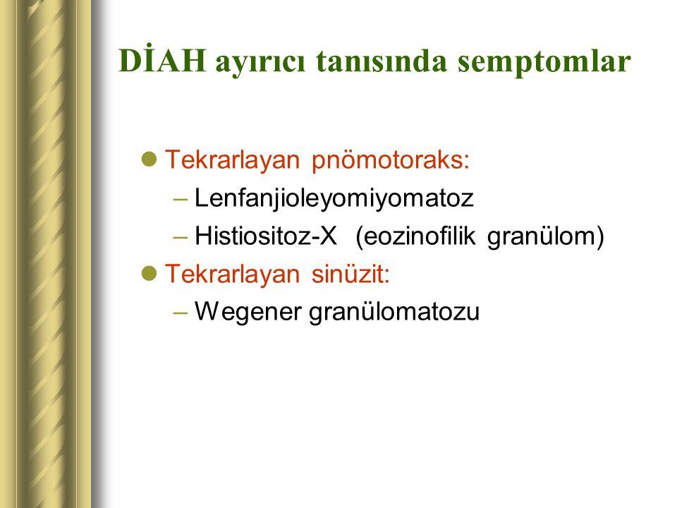 DİAH ayırıcı tanısında semptomlar Tekrarlayan pnömotoraks: –Lenfanjioleyomiyomatoz –Histiositoz-X (eozinofilik granülom) Tekrarlayan sinüzit: –Wegener