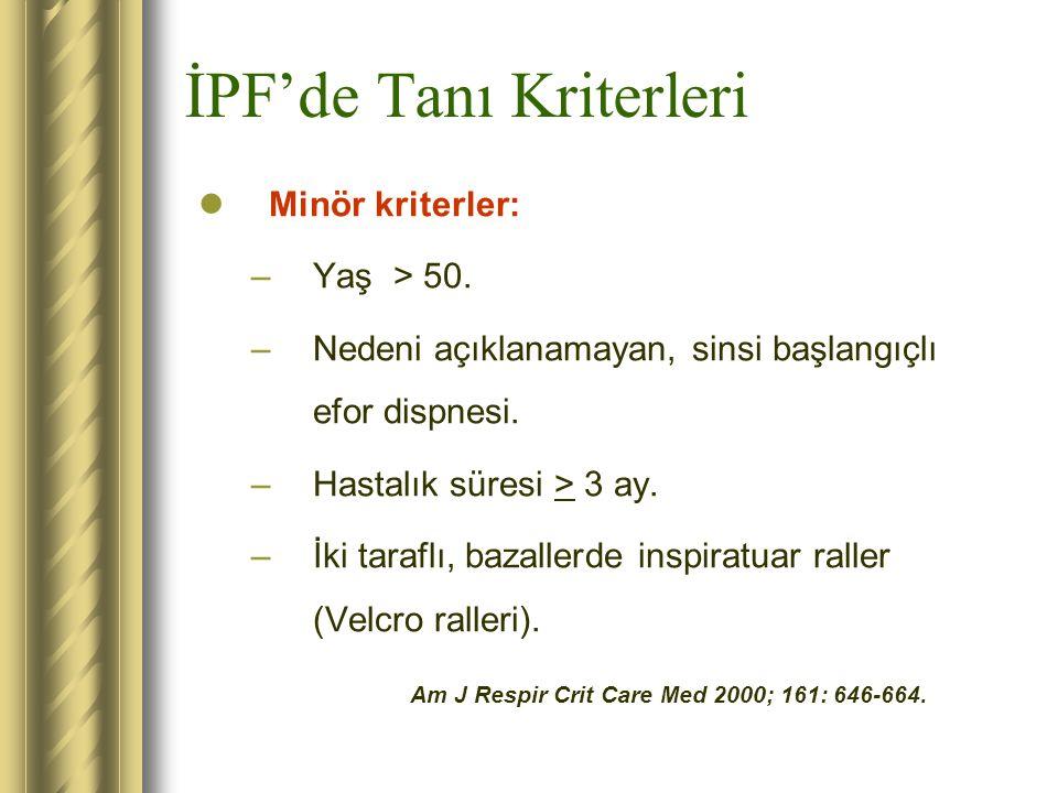 İPF'de Tanı Kriterleri Minör kriterler: –Yaş > 50. –Nedeni açıklanamayan, sinsi başlangıçlı efor dispnesi. –Hastalık süresi > 3 ay. –İki taraflı, baza