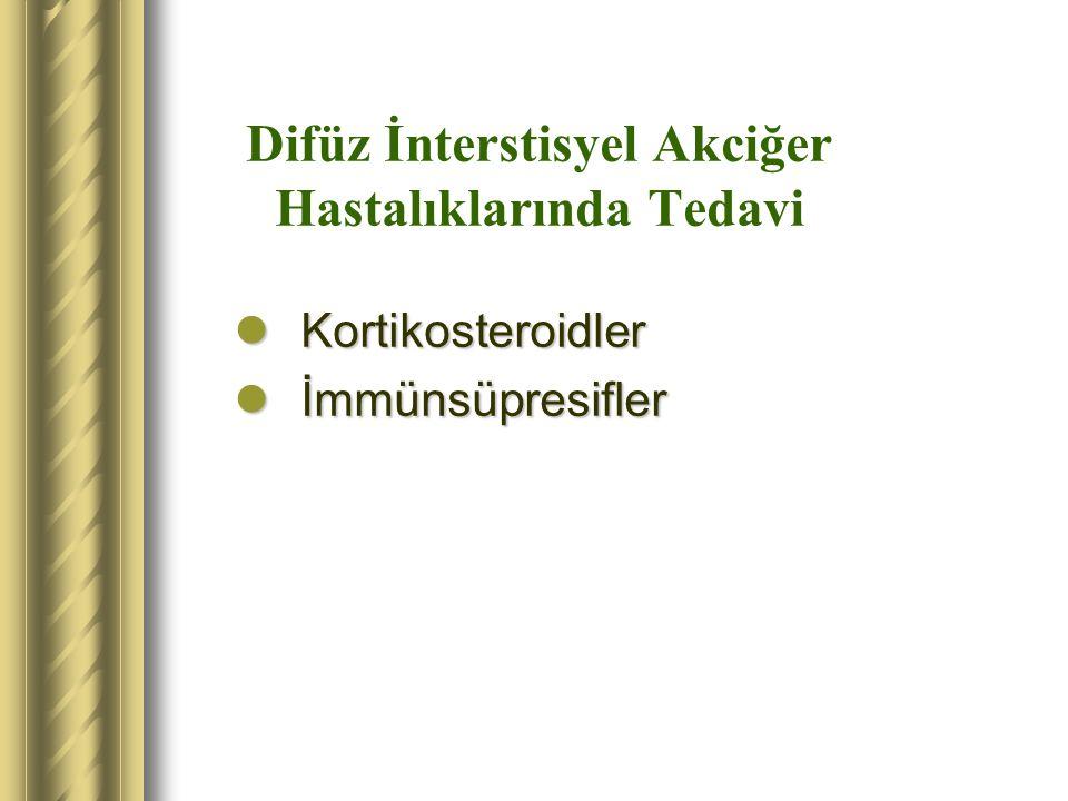 Difüz İnterstisyel Akciğer Hastalıklarında Tedavi Kortikosteroidler Kortikosteroidler İmmünsüpresifler İmmünsüpresifler