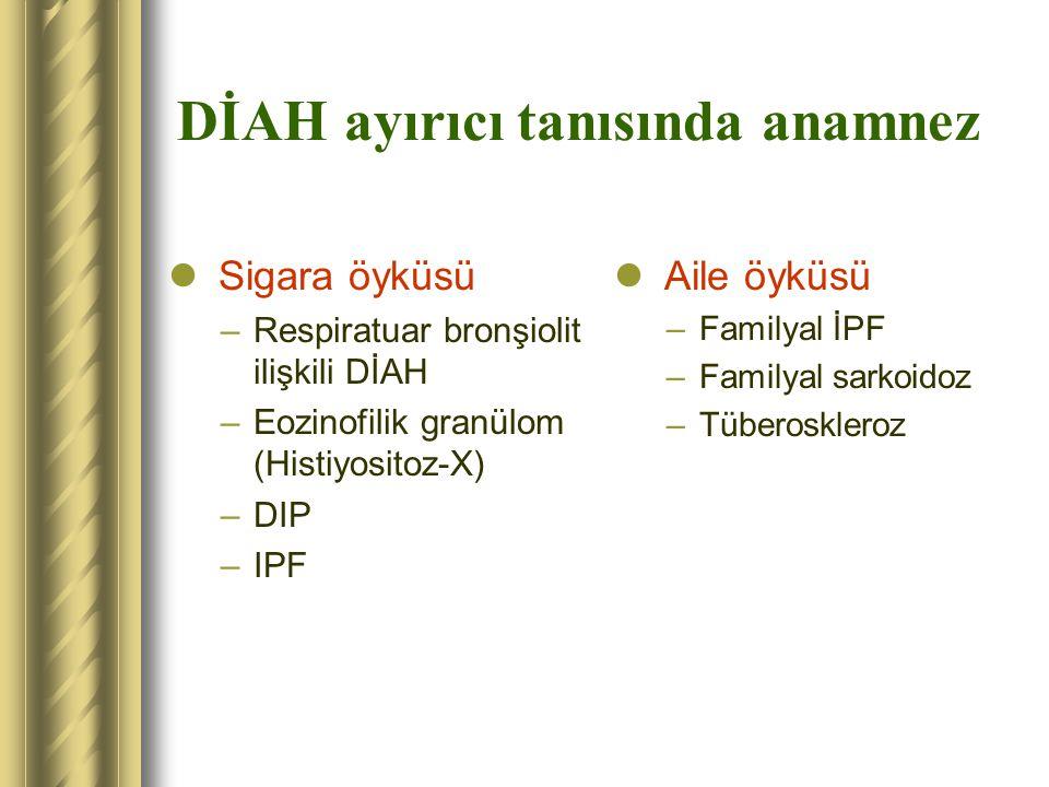 DİAH ayırıcı tanısında anamnez Sigara öyküsü –Respiratuar bronşiolit ilişkili DİAH –Eozinofilik granülom (Histiyositoz-X) –DIP –IPF Aile öyküsü –Famil