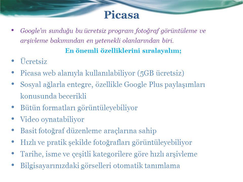 Picasa Google'ın sunduğu bu ücretsiz program fotoğraf görüntüleme ve arşivleme bakımından en yetenekli olanlarından biri. En önemli özelliklerini sıra