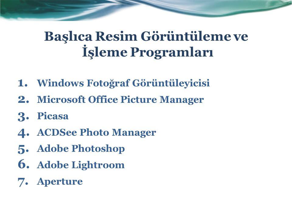 Başlıca Resim Görüntüleme ve İşleme Programları 1. Windows Fotoğraf Görüntüleyicisi 2. Microsoft Office Picture Manager 3. Picasa 4. ACDSee Photo Mana