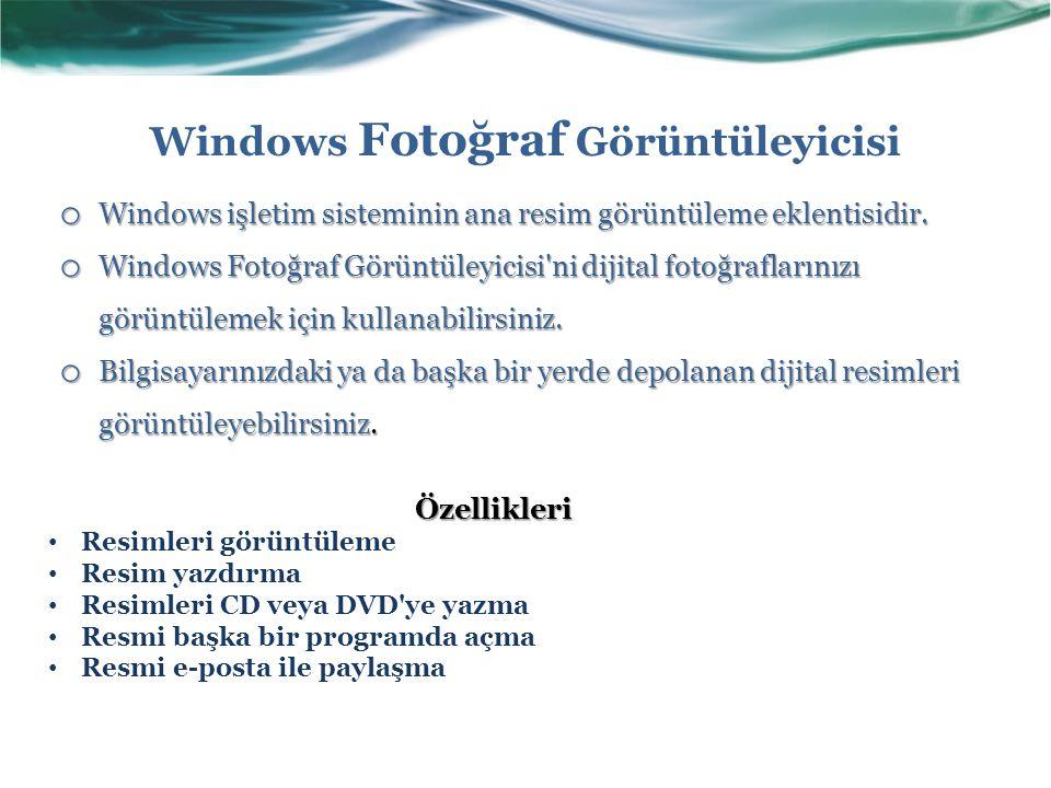 Windows Fotoğraf Görüntüleyicisi o Windows işletim sisteminin ana resim görüntüleme eklentisidir. o Windows Fotoğraf Görüntüleyicisi'ni dijital fotoğr