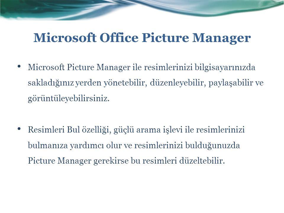 Microsoft Office Picture Manager Microsoft Picture Manager ile resimlerinizi bilgisayarınızda sakladığınız yerden yönetebilir, düzenleyebilir, paylaşa