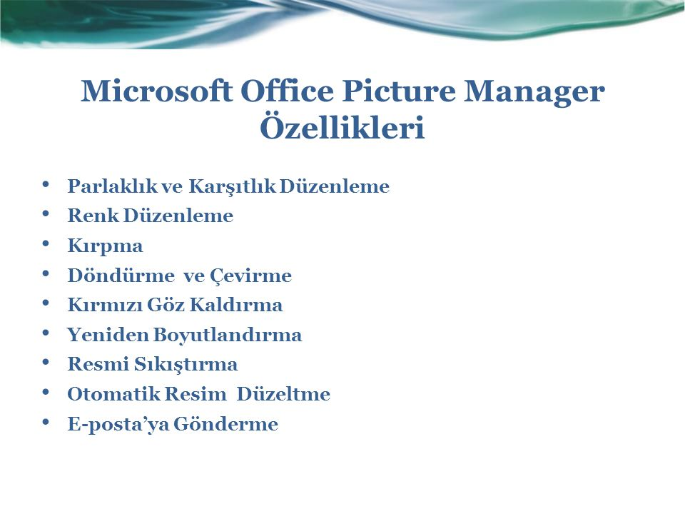 Microsoft Office Picture Manager Özellikleri Parlaklık ve Karşıtlık Düzenleme Renk Düzenleme Kırpma Döndürme ve Çevirme Kırmızı Göz Kaldırma Yeniden B