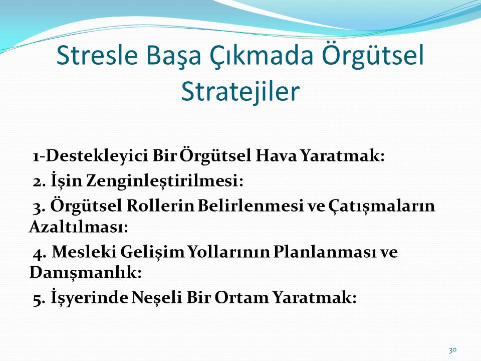 Stresle Başa Çıkmada Örgütsel Stratejiler 1-Destekleyici Bir Örgütsel Hava Yaratmak: 2. İşin Zenginleştirilmesi: 3. Örgütsel Rollerin Belirlenmesi ve