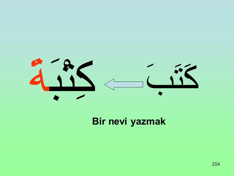 203 Üç harfli bir fiil aşağıdaki vezne uydurulursa Bir nevi oluş bildiren masdar olur: فِعْلَةً