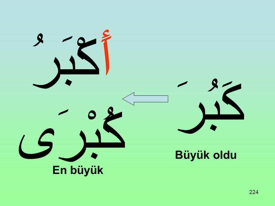 223 Üç harfli bir fiil aşağıdaki vezne uydurulursa İsmi Tafdil (Müennesler için) ifade eder: Anlamı: daha, en, pek, çok فُعْلَى