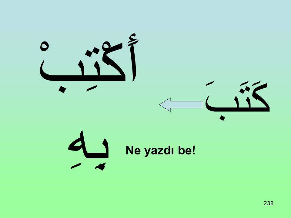 237 Üç harfli bir fiil aşağıdaki vezne uydurulursa yine Taaccüp Fiili ifade eder: أَفْعِلْ بِهِ