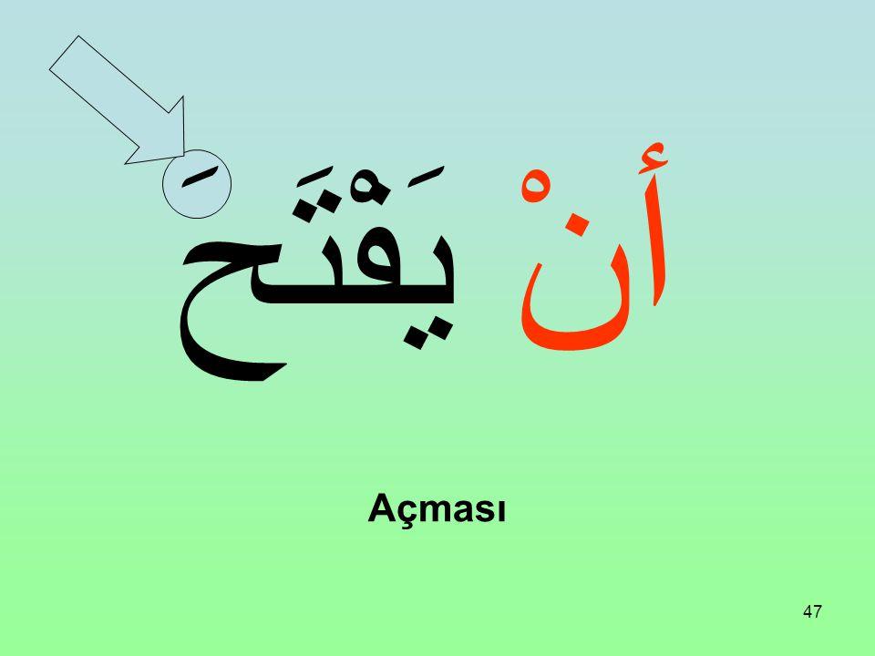 46 Fiili Muzari'nin başına şu edat gelirse Masdar manası verir ve Fiili Muzari'nin sonunu nasb eder: أنْ