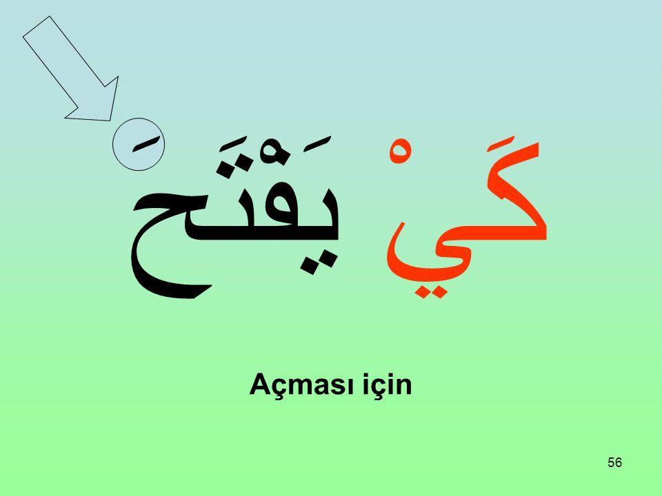 """55 Fiili Muzari'nin başına şu edat gelirse """"için"""" manasına gelir ve Fiili Muzari'nin sonunu nasb eder: كَيْ"""