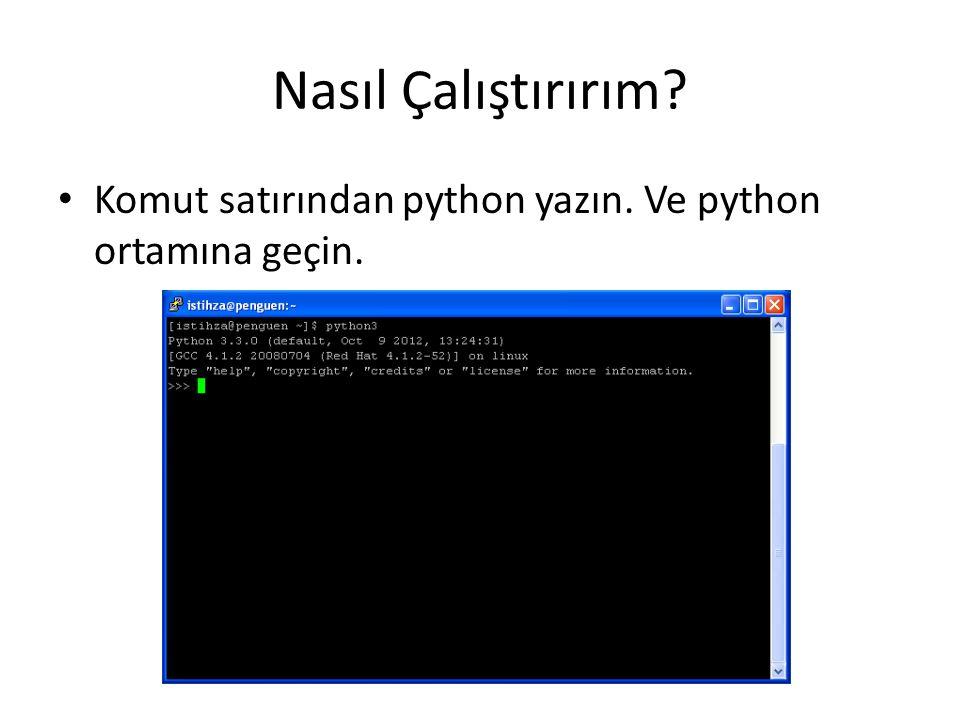 Interpreter-Etkileşimli % python >>> 3+3 6 Komut satırından komut calısıtırabilirsiniz.